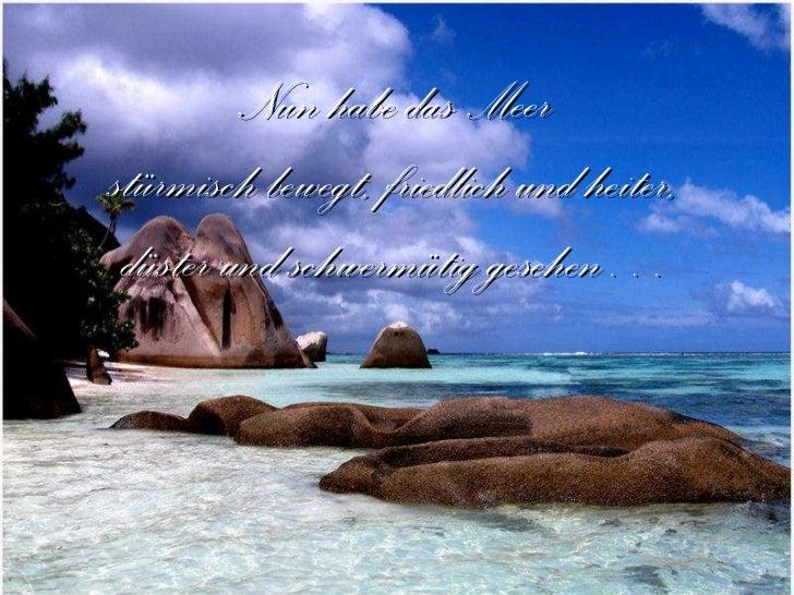 Nun habe das Meer stürmisch bewegt, friedlich und heiter, düster und schwermütig gesehen…