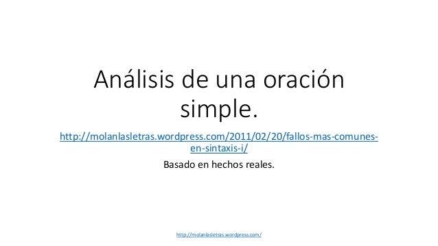Análisis de una oración simple. http://molanlasletras.wordpress.com/2011/02/20/fallos-mas-comunes- en-sintaxis-i/ Basado e...