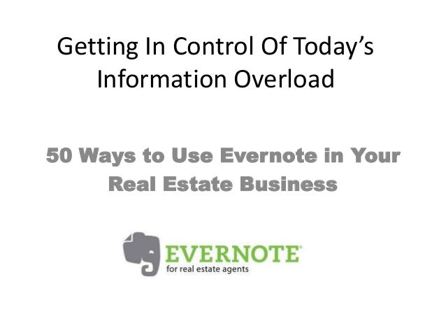 Getting In Control Of Today's Information Overload 50 Ways to Use Evernote in Your Real Estate Business