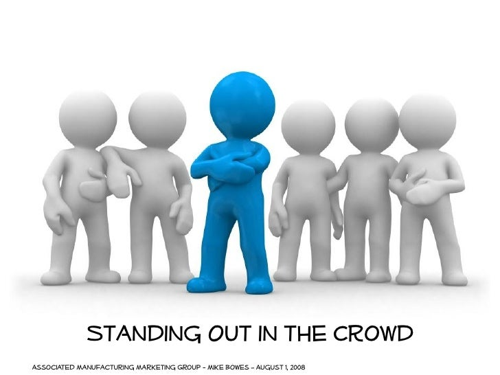 "Standing Out in the Crowd Associated Manufacturing Marketing Group - Mike Bowes "" August 1, 2008"