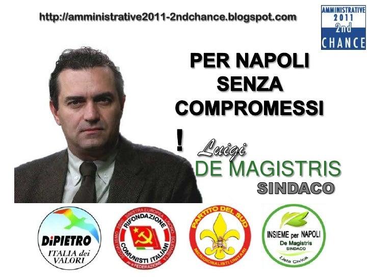 http://amministrative2011-2ndchance.blogspot.com<br />PER NAPOLI<br />    SENZA<br />COMPROMESSI !<br />Luigi <br />DE MAG...