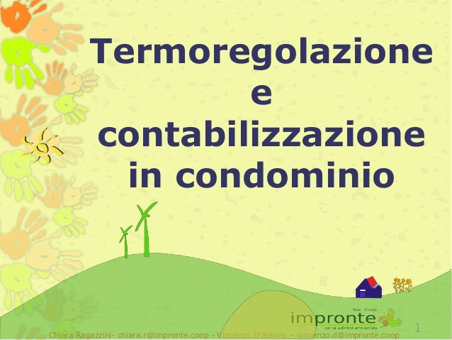 Chiara Ragazzini- chiara.r@impronte.coop - Vincenzo D'Alaimo – vincenzo.d@impronte.coop 1 Termoregolazione e contabilizzaz...
