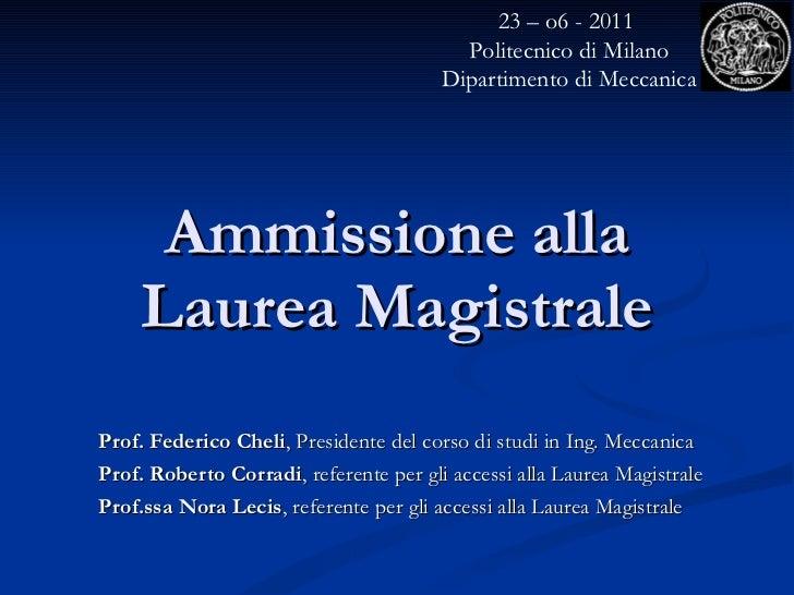 Ammissione alla Laurea Magistrale Prof. Federico Cheli , Presidente del corso di studi in Ing. Meccanica Prof. Roberto Cor...