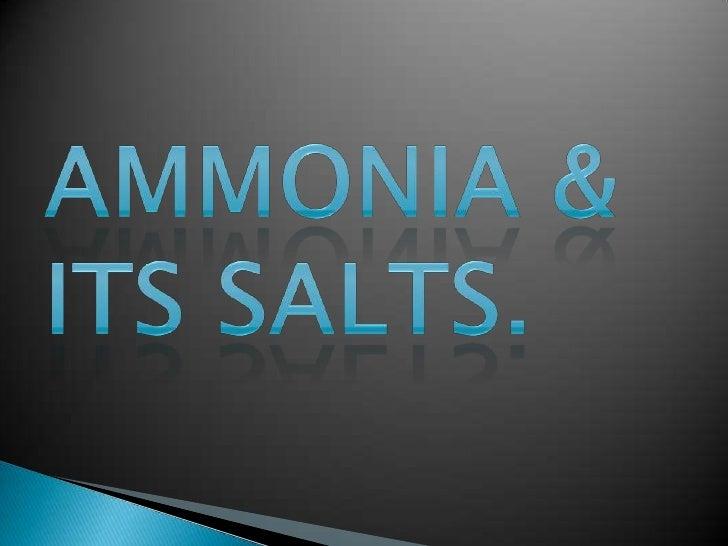 AMMONIA & ITS SALTS.<br />