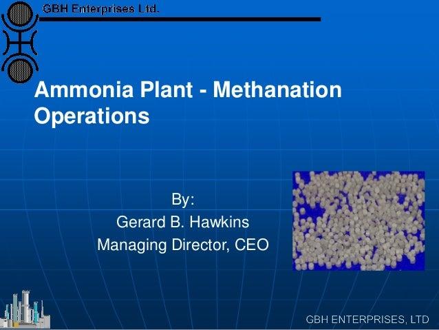 Ammonia Plant - Methanation Operations By: Gerard B. Hawkins Managing Director, CEO
