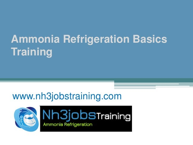 Ammonia Refrigeration Basics Training www.nh3jobstraining.com