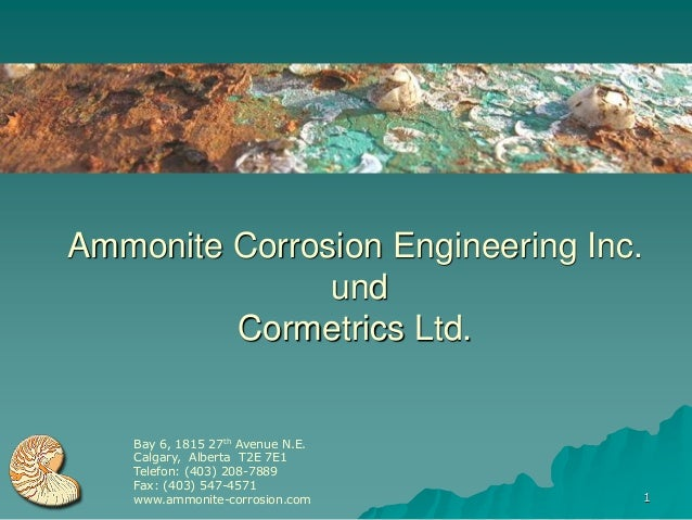 Ammonite Corrosion Engineering Inc.               und         Cormetrics Ltd.    Bay 6, 1815 27th Avenue N.E.    Calgary, ...