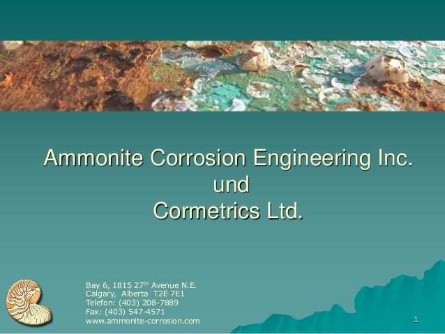 Ammonite Corrosion Engineering Inc.               und         Cormetrics Ltd.    Bay 6, 1815 27th Avenue N.E.    Calgary, ...