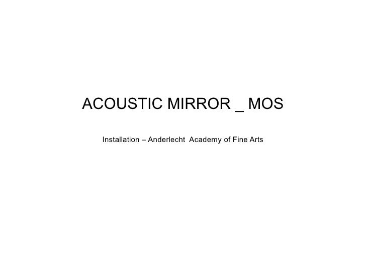 ACOUSTIC MIRROR _ MOS    Installation – Anderlecht Academy of Fine Arts