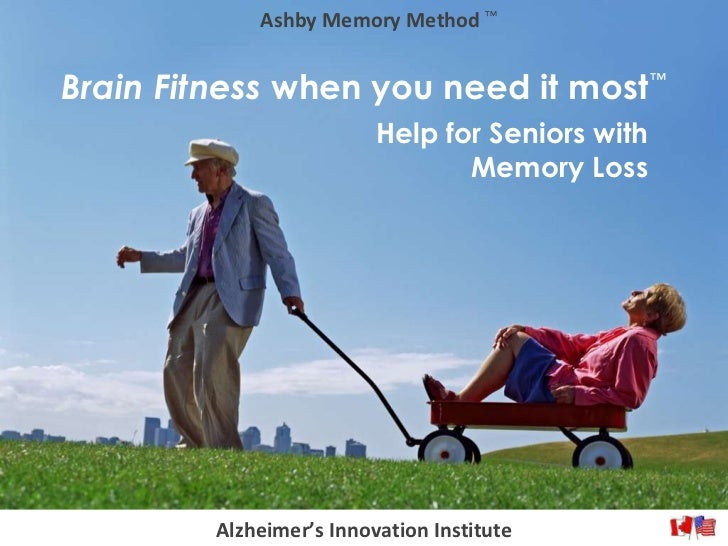 Help for Seniors with Memory Loss Brain Fitness  when you need it most Ashby Memory Method ™ ™ Alzheimer's Innovation Inst...