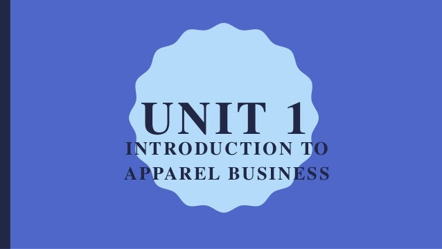 UNIT 1INTRODUCTION TO APPAREL BUSINESS