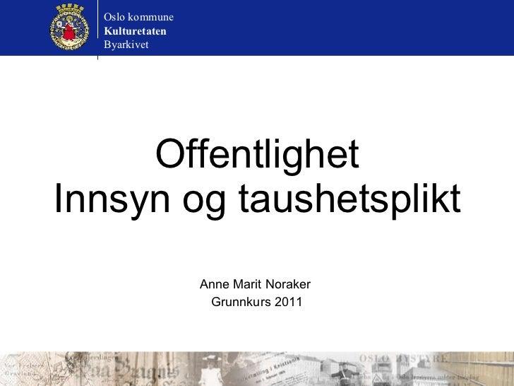 Offentlighet Innsyn og taushetsplikt Anne Marit Noraker  Grunnkurs 2011