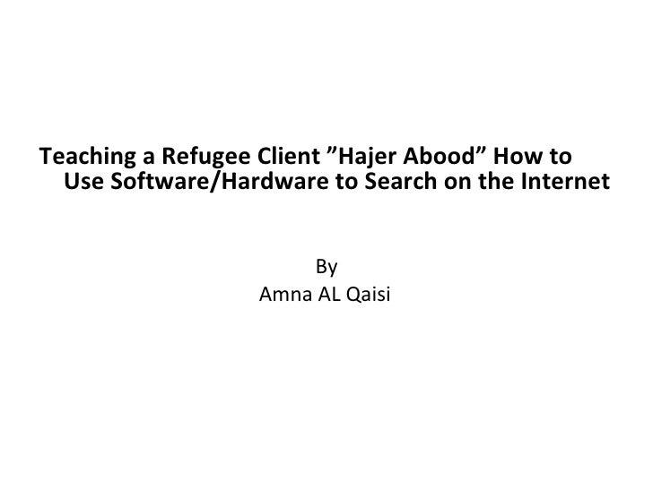 "<ul><li>Teaching a Refugee Client ""Hajer Abood"" How to Use Software/Hardware to Search on the Internet </li></ul><ul><li>B..."