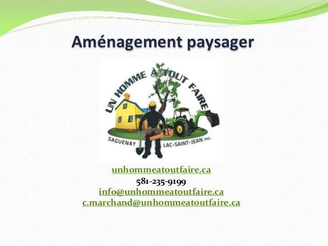 Aménagement paysager  unhommeatoutfaire.ca 581-235-9199 info@unhommeatoutfaire.ca c.marchand@unhommeatoutfaire.ca