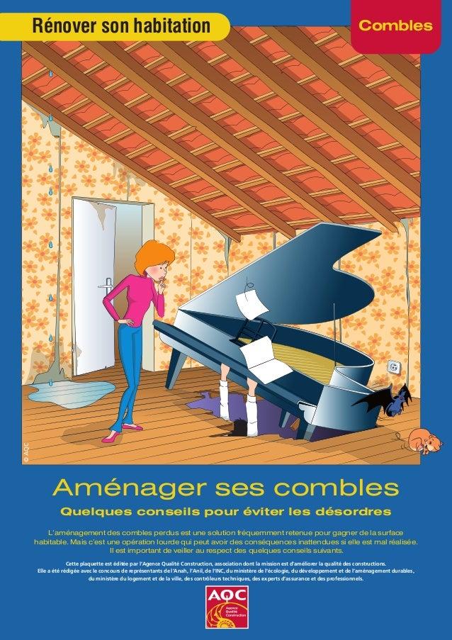 ComblesRénover son habitation Cette plaquette est éditée par l'Agence Qualité Construction, association dont la mission es...