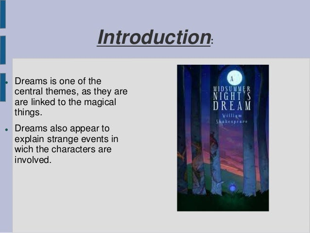 Introduction:  Dreams is one of the central themes, as they are are linked to the magical things.  Dreams also appear to...