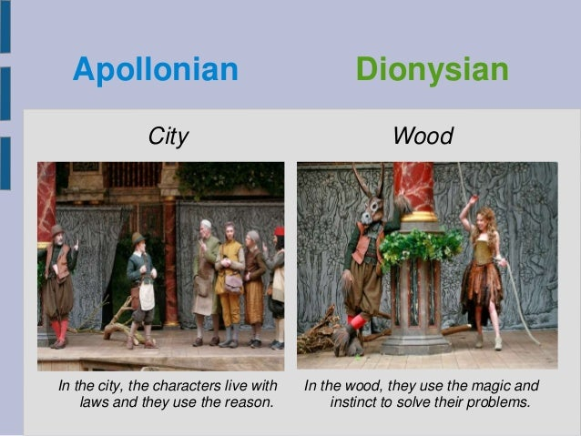 Apollonian Dionysian City In the city, the characters live with laws and they use the reason. Wood In the wood, they use t...