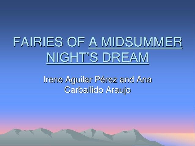 FAIRIES OF A MIDSUMMER NIGHT'S DREAM Irene Aguilar Pérez and Ana Carballido Araujo