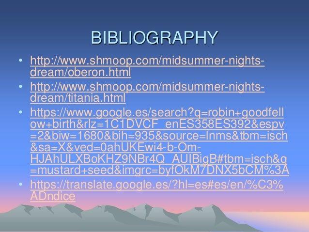 BIBLIOGRAPHY • http://www.shmoop.com/midsummer-nights- dream/oberon.html • http://www.shmoop.com/midsummer-nights- dream/t...