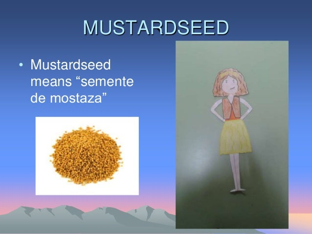 "MUSTARDSEED • Mustardseed means ""semente de mostaza"""