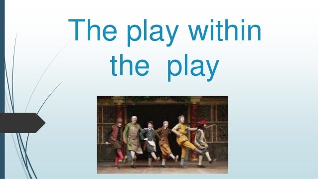The play within the play