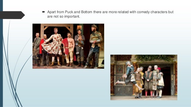  Apart from Puck and Bottom there are more related with comedy characters but are not so important.