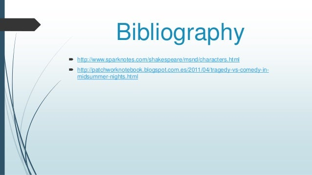 Bibliography  http://www.sparknotes.com/shakespeare/msnd/characters.html  http://patchworknotebook.blogspot.com.es/2011/...