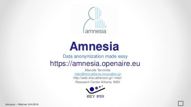 Amnesia Data anonymization made easy https://amnesia.openaire.eu Manolis Terrovitis mter@imis.athena-innovation.gr http://...