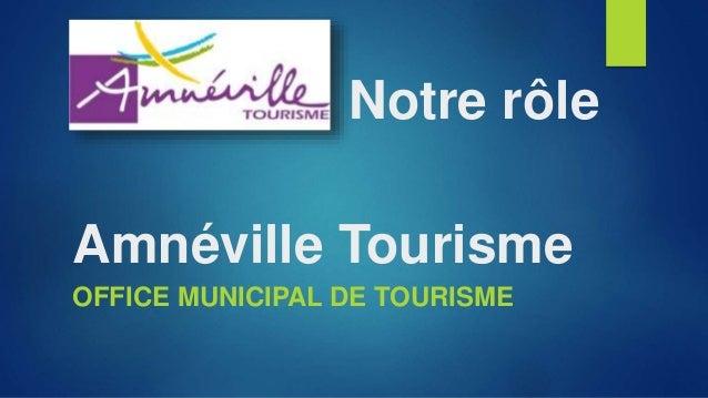 Amnéville Tourisme OFFICE MUNICIPAL DE TOURISME Notre rôle