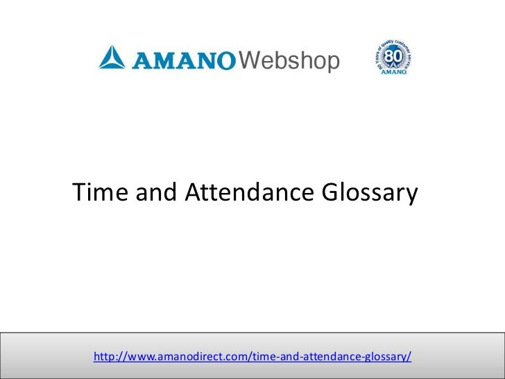 Time and Attendance Glossary http://www.amanodirect.com/time-and-attendance-glossary/
