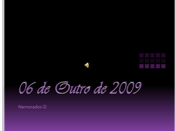 06 de Outro de 2009<br />Namorados <br />