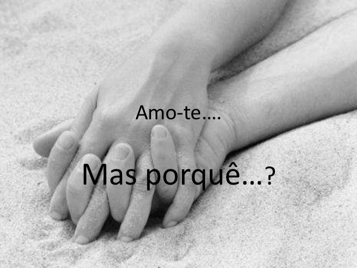 Amo-te….Mas porquê…?