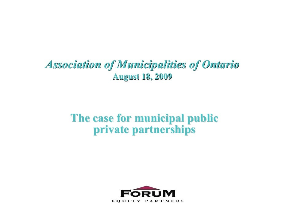 Association of Municipalities of Ontario              August 18, 2009         The case for municipal public          priva...