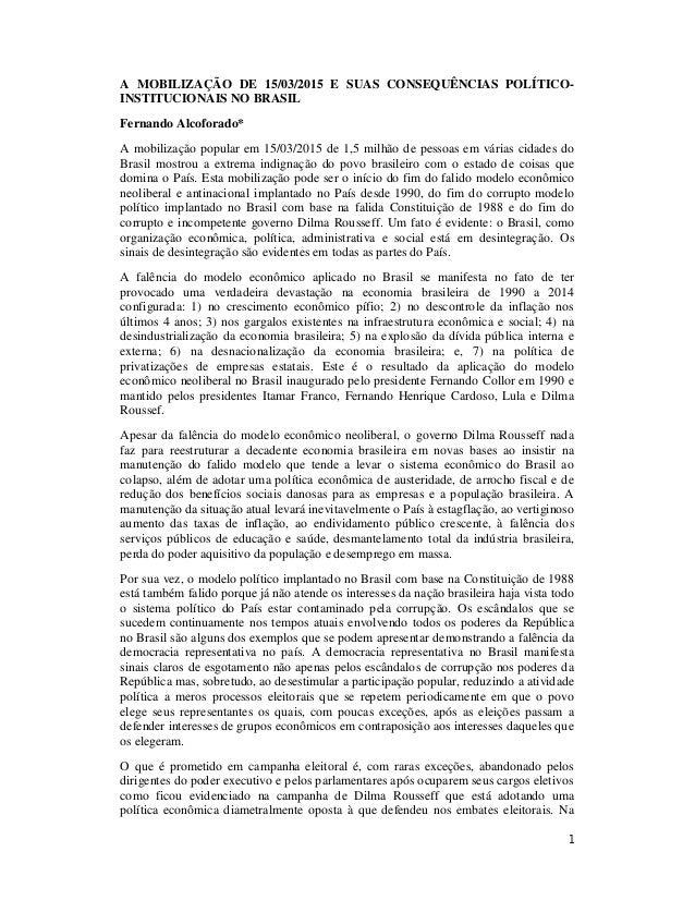 1 A MOBILIZAÇÃO DE 15/03/2015 E SUAS CONSEQUÊNCIAS POLÍTICO- INSTITUCIONAIS NO BRASIL Fernando Alcoforado* A mobilização p...