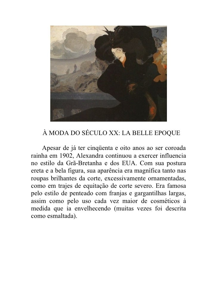 À MODA DO SÉCULO XX: LA BELLE EPOQUE    Apesar de já ter cinqüenta e oito anos ao ser coroadarainha em 1902, Alexandra con...