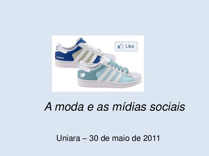 A moda e as mídias sociais<br />Uniara– 30 de maio de 2011<br />