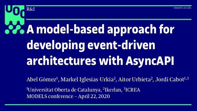 A model-based approach for developing event-driven architectures with AsyncAPI Abel Gómez1, Markel Iglesias-Urkia2, Aitor ...