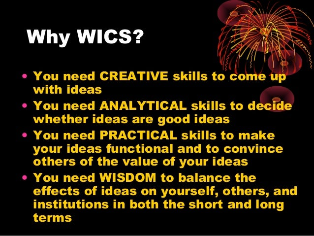 Why WICS? • You need CREATIVE skills to come up with ideas • You need ANALYTICAL skills to decide whether ideas are good i...