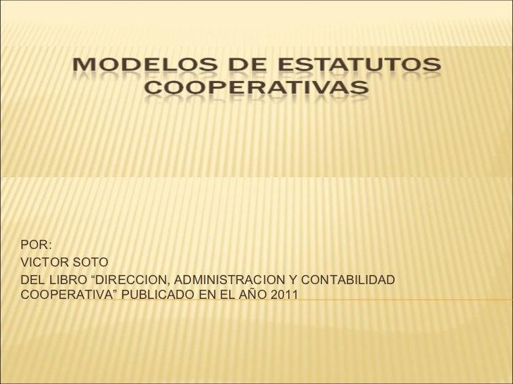 """POR:VICTOR SOTODEL LIBRO """"DIRECCION, ADMINISTRACION Y CONTABILIDADCOOPERATIVA"""" PUBLICADO EN EL AÑO 2011"""