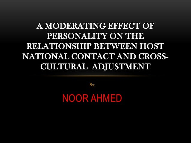 A MODERATING EFFECT OF     PERSONALITY ON THE RELATIONSHIP BETWEEN HOSTNATIONAL CONTACT AND CROSS-    CULTURAL ADJUSTMENT ...
