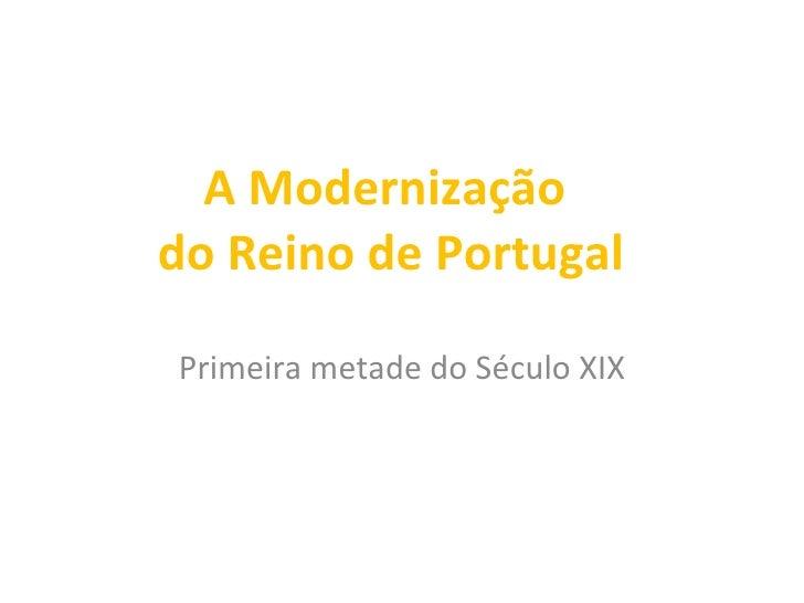 A Modernização  do Reino de Portugal Primeira metade do Século XIX