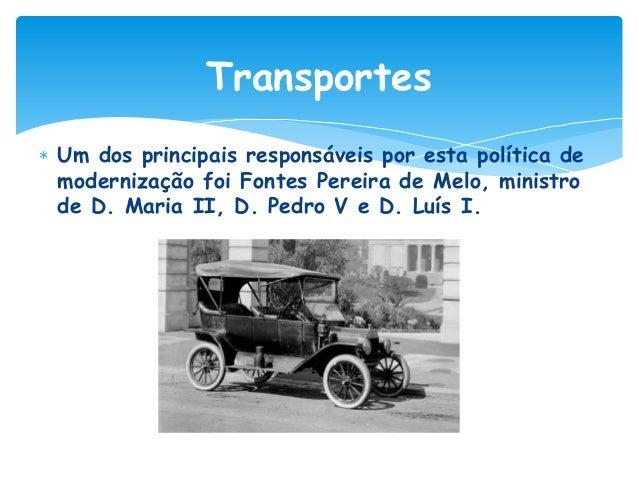 Transportes Nesta época verificou-se: Construção de uma rede de estradas macadamizadas, por onde circulava a mala-posta; O...
