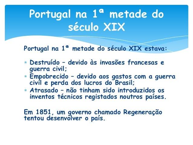 Portugal na 1ª metade do século XIX Portugal na 1ª metade do século XIX estava:  Destruído – devido às invasões francesas ...