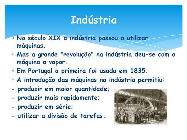 """Indústria No século XIX a indústria passou a utilizar máquinas. Mas a grande """"revolução"""" na indústria deu-se com a máquina..."""