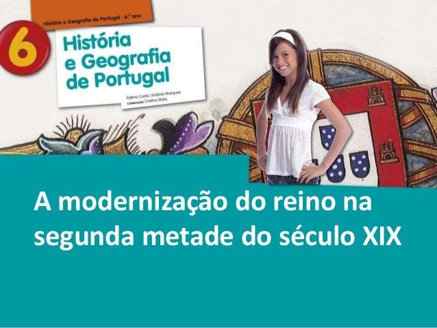 História e Geografia de Portugal • 6.° ano A modernização do reino na segunda metade do século XIX