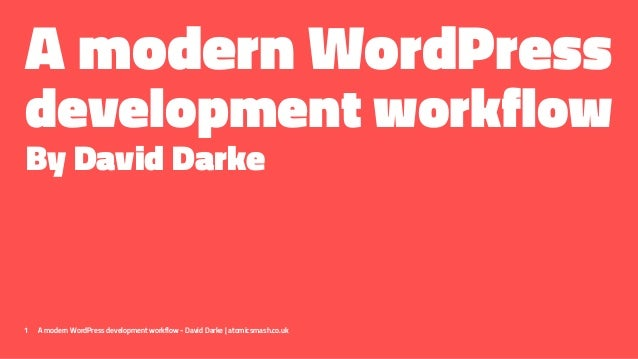 A modern WordPress development workflow By David Darke 1 A modern WordPress development workflow - David Darke | atomicsma...