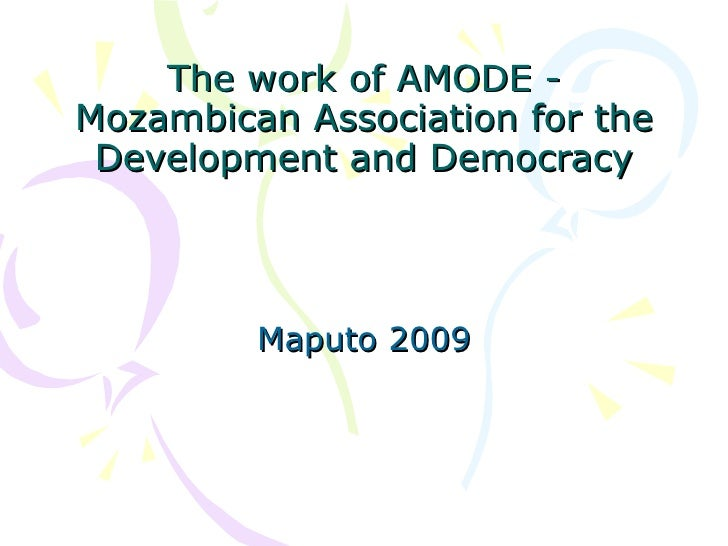 The work of  AMODE - Mozambican Association for the Development and Democracy Maputo 2009