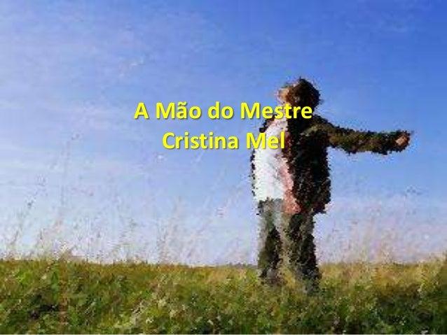 A Mão do Mestre  Cristina Mel