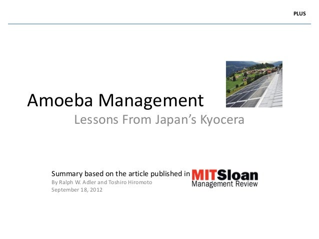 PLUSAmoeba Management          Lessons From Japan's Kyocera  Summary based on the article published in  By Ralph W. Adler ...