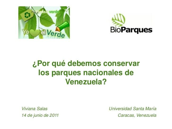 ¿Por qué debemos conservar      los parques nacionales de             Venezuela?Viviana Salas          Universidad Santa M...